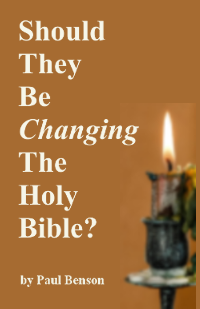 Should They Be Changing The Holy Bible? by Paul Benson